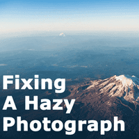 How to Fix a Hazy Photograph in Under 10 Minutes