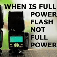 When is Full Power Flash not Full Power?